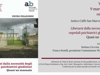 """Prima presentazione a Trieste del libro della Collana 180 """"Liberarsi dalla necessità degli Ospedali psichiatrici giudiziari"""" di Pietro Pellegrini"""