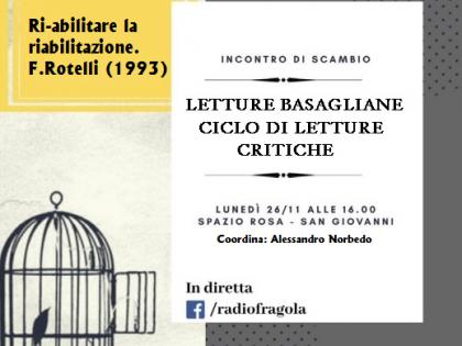 Letture basagliane. Ciclo di letture critiche: un dibattito a partire dal testo Riabilitare la riabilitazione/ novembre 2018